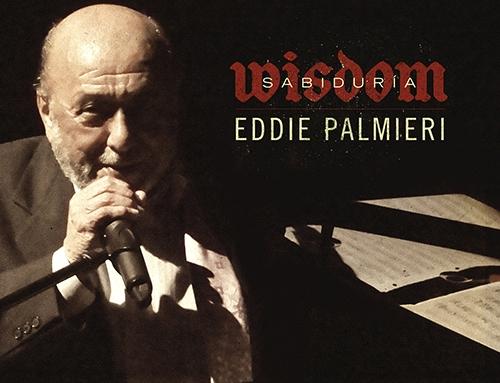 EDDIE PALMIERI – First Album Since 2006 – SABIDURÍA