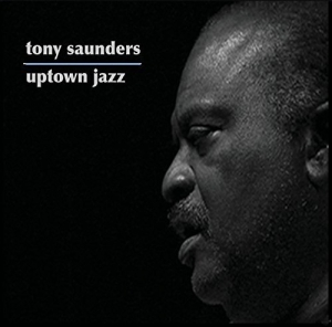 Tony Saunders - Uptown Jazz
