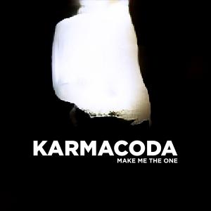 Karmacoda- Make Me The One