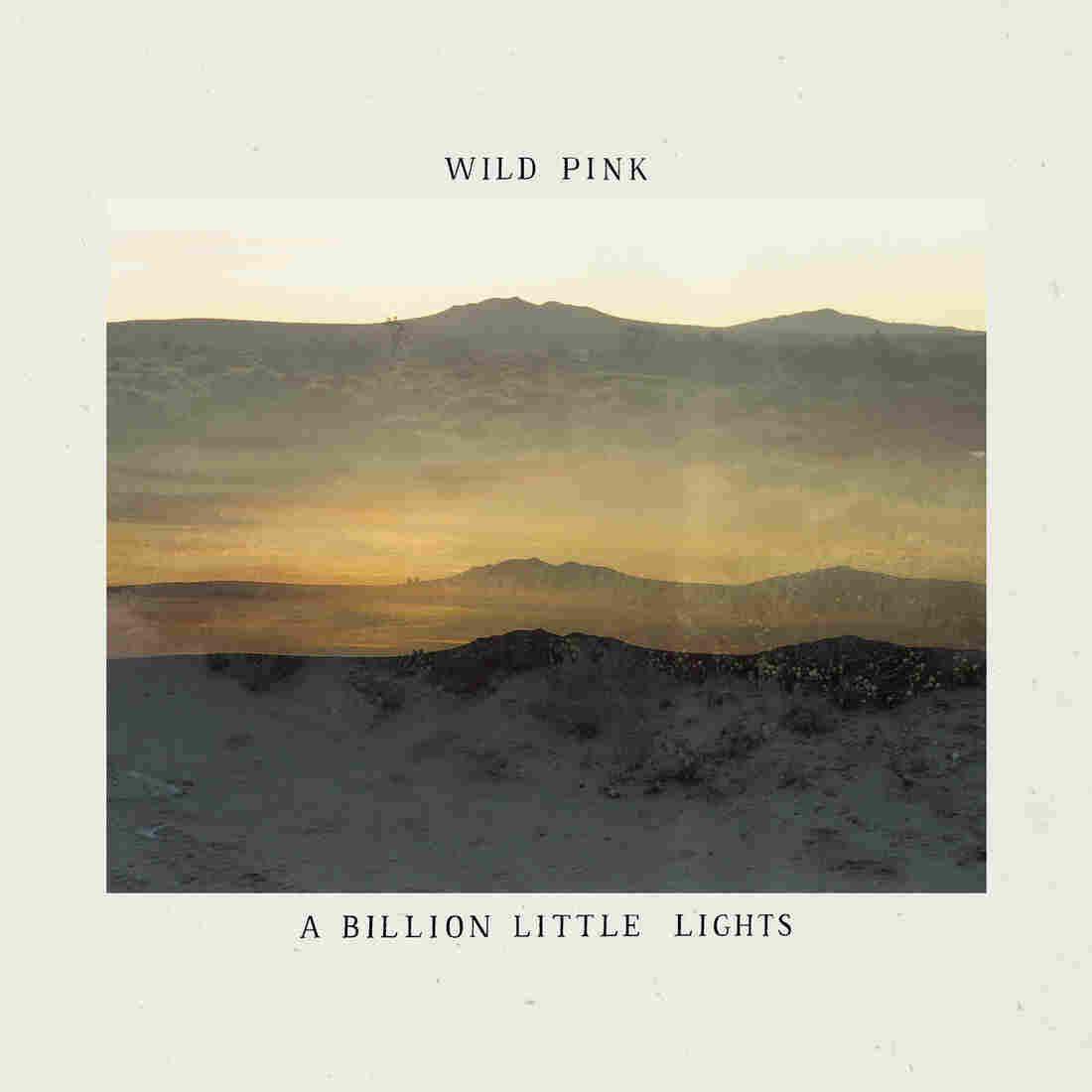 Wild Pink, A Billion Little Lights